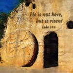 April 20, 2014—He is Risen!